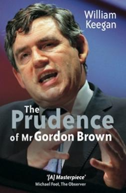 Keegan, William - The Prudence of Mr. Gordon Brown, ebook