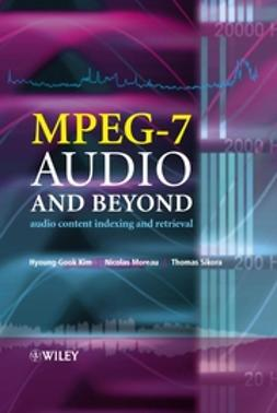 Kim, Hyoung-Gook - MPEG-7 Audio and Beyond: Audio Content Indexing and Retrieval, ebook