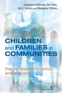 Barnes, Jacqueline - Children and Families in Communities: Theory, Research, Policy and Practice, ebook