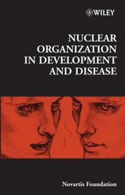 Foundation, Novartis - Nuclear Organization in Development and Disease: Novartis Foundation Symposium, ebook