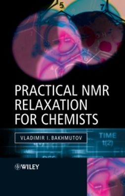 Bakhmutov, Vladimir I. - Practical Nuclear Magnetic Resonance Relaxation for Chemists, ebook