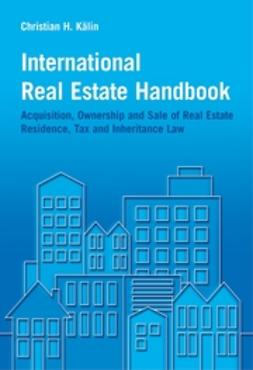 Kälin, Christian H. - International Real Estate Handbook: Acquisition, Ownership and Sale of Real Estate Residence, Tax and Inheritance Law, ebook