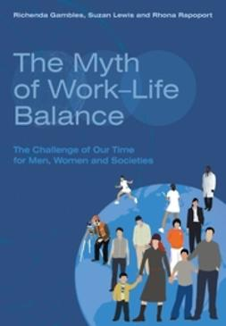 Gambles, Richenda - The Myth of Work-Life Balance: The Challenge of Our Time for Men, Women and Societies, ebook