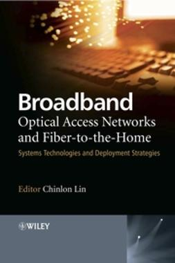 Lin, Chinlon - Broadband Optical Access Networks and Fiber-to-the-Home: Systems Technologies and Deployment Strategies, e-kirja