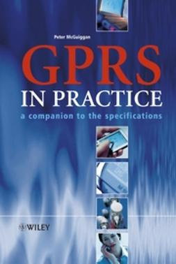 McGuiggan, Peter - GPRS in Practice: A Companion to the Specifications, ebook