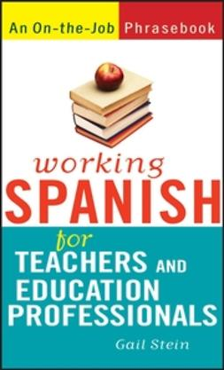 Stein, Gail - Working Spanish for Teachers and Education Professionals, ebook