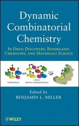 Miller, Benjamin L. - Dynamic Combinatorial Chemistry : In Drug Discovery, Bioorganic Chemistry, and Materials Science, ebook