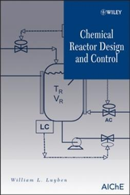 Luyben, William L. - Chemical Reactor Design and Control, ebook