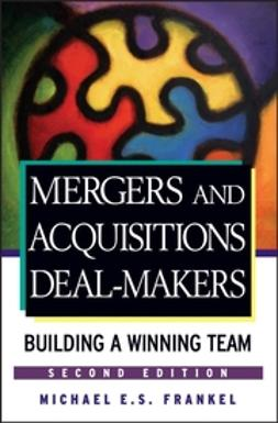 Frankel, Michael E. S. - Mergers and Acquisitions Deal-Makers: Building a Winning Team, e-kirja