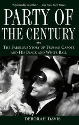 Davis, Deborah - Party of the Century: The Fabulous Story of Truman Capote and His Black and White Ball, ebook