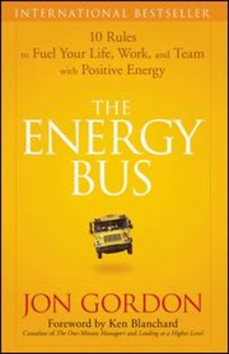 Gordon, Jon - The Energy Bus: 10 Rules to Fuel Your Life, Work, and Team with Positive Energy, ebook