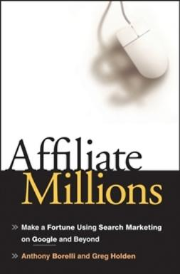 Borelli, Anthony - Affiliate Millions: Make a Fortune using Search Marketing on Google and Beyond, ebook