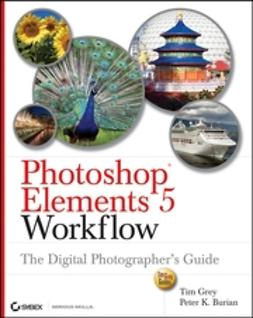Grey, Tim - Photoshop Elements 5 Workflow: The Digital Photographer's Guide, ebook