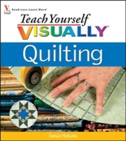 Hakala, Sonja - Teach Yourself VISUALLY Quilting, e-kirja