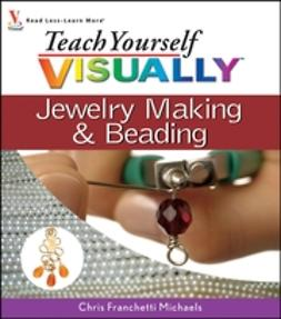 Michaels, Chris Franchetti - Teach Yourself VISUALLY Jewelry Making & Beading, e-bok