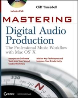 Truesdell, Cliff - Mastering Digital Audio Production: The Professional Music Workflow with Mac OS X, e-kirja