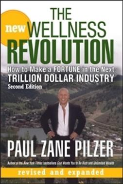 Pilzer, Paul Zane - The New Wellness Revolution: How to Make a Fortune in the Next Trillion Dollar Industry, ebook