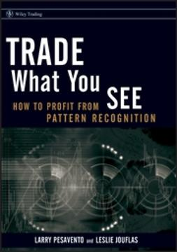 Jouflas, Leslie - Trade What You See: How To Profit from Pattern Recognition, ebook