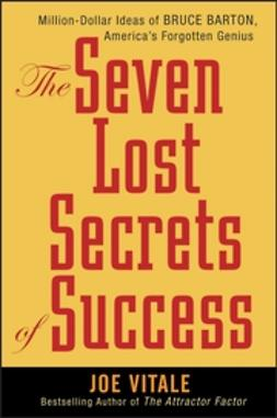 Vitale, Joe - The Seven Lost Secrets of Success: Million Dollar Ideas of Bruce Barton, America's Forgotten Genius, ebook