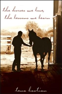 Bastian, Tena - The Horses We Love, The Lessons We Learn, e-bok