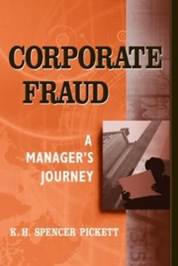 Pickett, K. H. Spencer - Corporate Fraud: A Manager's Journey, e-kirja