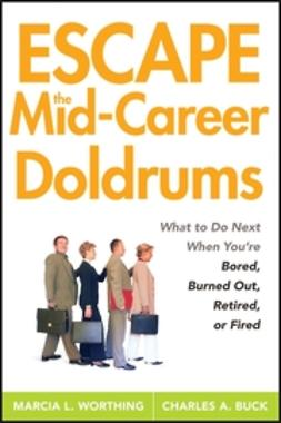 Buck, Charles A. - Escape the Mid-Career Doldrums: What to do Next When You're Bored, Burned Out, Retired or Fired, ebook