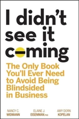 Eisenman, Elaine J. - I Didn't See It Coming: The Only Book You'll Ever Need to Avoid Being Blindsided in Business, ebook