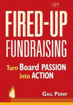 Perry, Gail - Fired-Up Fundraising: Turn Board Passion Into Action (AFP Fund Development Series), e-bok
