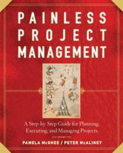 McAliney, Peter - Painless Project Management: A Step-by-Step Guide for Planning, Executing, and Managing Projects, e-bok