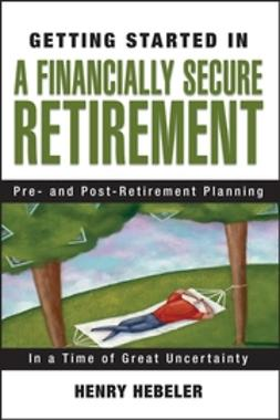 Hebeler, Henry K. - Getting Started in A Financially Secure Retirement, e-kirja