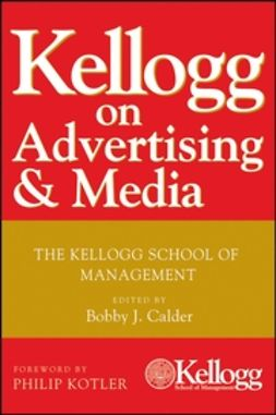 Calder, Bobby J. - Kellogg on Advertising and Media: The Kellogg School of Management, ebook