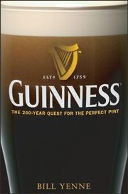 Yenne, Bill - Guinness: The 250 Year Quest for the Perfect Pint, e-bok