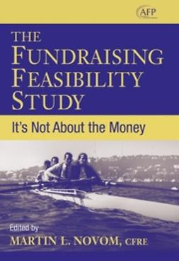 Novom, Martin L. - The Fundraising Feasibility Study: It's Not About the Money (AFP Fund Development Series), e-bok