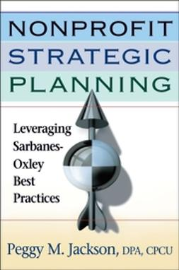 Jackson, Peggy M. - Nonprofit Strategic Planning: Leveraging Sarbanes-Oxley Best Practices, e-bok