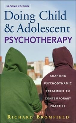 Bromfield, Richard - Doing Child and Adolescent Psychotherapy: Adapting Psychodynamic Treatment to Contemporary Practice, e-kirja