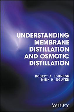 Johnson, Robert A. - Understanding Membrane Distillation and Osmotic Distillation, ebook