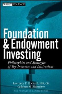 Kochard, Lawrence E. - Foundation and Endowment Investing: Philosophies and Strategies of Top Investors and Institutions, ebook