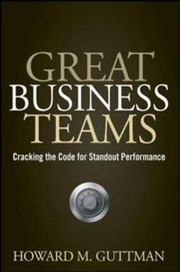 Guttman, Howard M. - Great Business Teams: Cracking the Code for Standout Performance, ebook