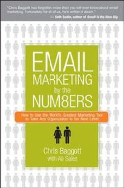 Baggott, Chris - Email Marketing By the Numbers: How to Use the World's Greatest Marketing Tool to Take Any Organization to the Next Level, e-bok