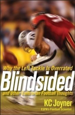 Joyner, K. C. - Blindsided: Why the Left Tackle is Overrated and Other Contrarian Football Thoughts, ebook