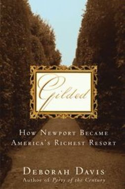 Davis, Deborah - Gilded: How Newport Became America's Richest Resort, ebook