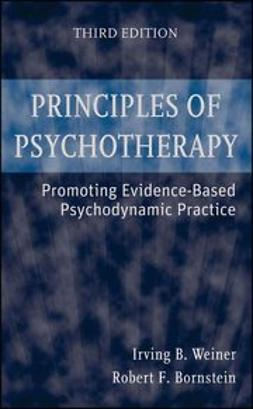 Weiner, Irving B. - Principles of Psychotherapy: Promoting Evidence-Based Psychodynamic Practice, ebook