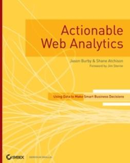 Atchison, Shane - Actionable Web Analytics: Using Data to Make Smart Business Decisions, ebook