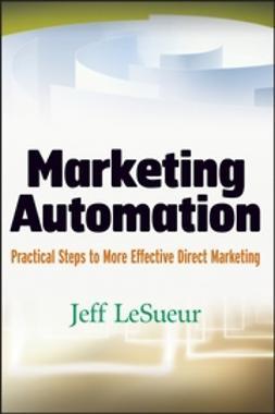 LeSueur, Jeff - Marketing Automation: Practical Steps to More Effective Direct Marketing, e-kirja