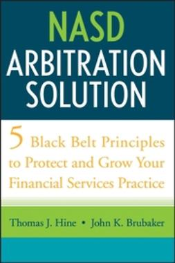 Brubaker, John K. - NASD Arbitration Solution: Five Black Belt Principles to Protect and Grow Your Financial Services Practice, ebook