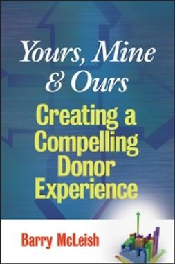 McLeish, Barry J. - Yours, Mine, and Ours: Creating a Compelling Donor Experience, e-bok
