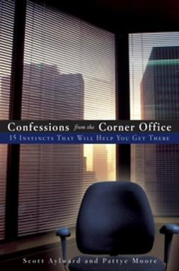 Aylward, Scott - Confessions from the Corner Office: 15 Instincts That Will Help You Get There, ebook