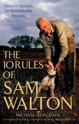 Bergdahl, Michael - The 10 Rules of Sam Walton: Success Secrets for Remarkable Results, e-kirja
