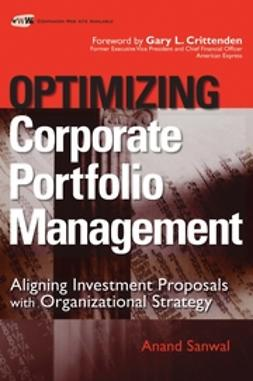 Sanwal, Anand - Optimizing Corporate Portfolio Management: Aligning Investment Proposals with Organizational Strategy, ebook