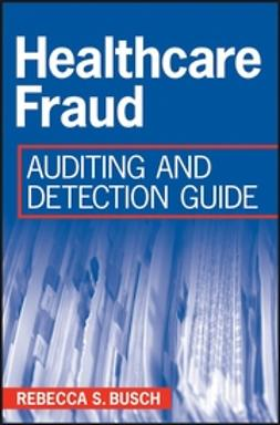 Busch, Rebecca S. - Healthcare Fraud: Auditing and Detection Guide, ebook